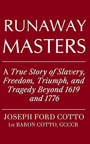 Runaway Masters: A True Story of Slavery, Freedom, Triumph, and Tragedy Beyond 1619 and 1776