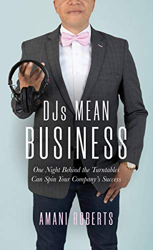 DJ's Mean Business: One Night Behind the Turntables Can Spin Your Company's Success