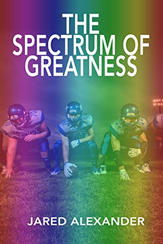 The Spectrum of Greatness: An Inspirational Youth Football Fiction Book about Overcoming Adversity and Excelling with High-Functioning Autism