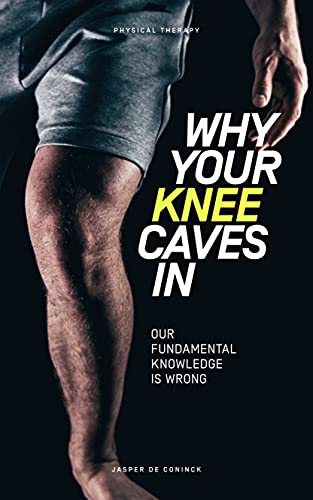 Free: Why Your Knee Caves In: Our Fundamental Knowledge Is Wrong